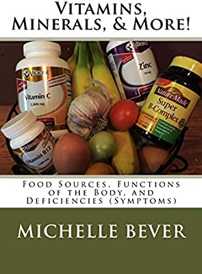 Vitamins Minerals More Food Sources Functions Of The Body And Deficiencies Symptoms Bever Michelle J 9781508907695 Amazon Com Books