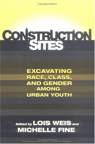 Read Online Construction Sites: Excavating Race, Class, and Gender Among Urban Youth (Teaching for Social Justice, 4) PDF