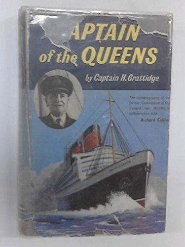 Captain of the Queens: The autobiography of Captain Harry Grattidge, former Commodore of the Cunard Line
