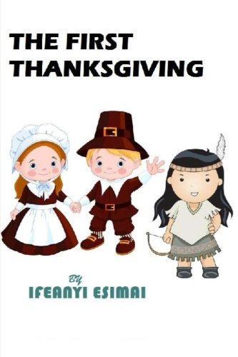 The First Thanksgiving: The Mayflower, Pilgrims, American Indians and Giving Thanks