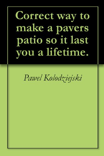 Cheap  How to make a pavers patio so it lasts you a lifetime.