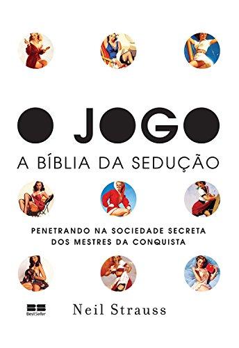 O jogo - A Bíblia da sedução: penetrando na sociedade secreta dos mestres da conquista