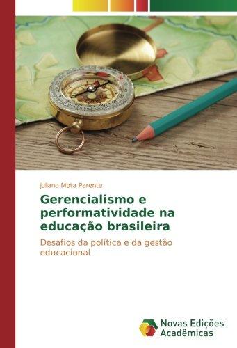 Gerencialismo e performatividade na educação brasileira: Desafios da política e da gestão educacional