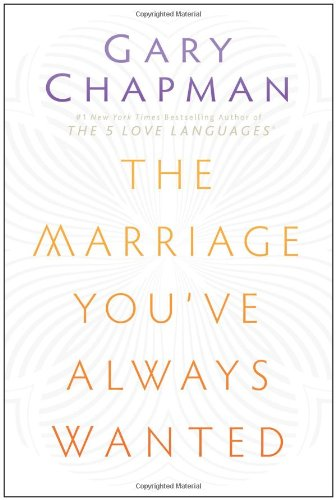 The Marriage You've Always Wanted (Four Seasons Of Marriage)