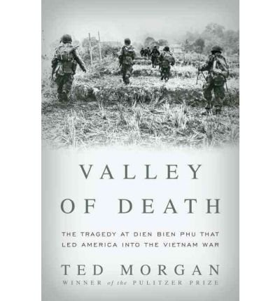 Read Online Valley of Death: The Tragedy at Dien Bien Phu That Led America into the Vietnam War (Hardback) - Common PDF