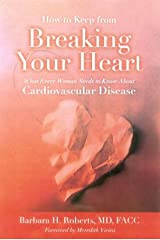 How to Keep From Breaking Your Heart: What Every Woman Needs to Know About Cardiovascular Disease Capa dura