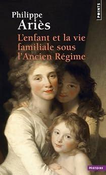 L'Enfant et la vie familiale sous l'Ancien Régime par Ariès