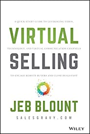 Virtual Selling: A Quick-Start Guide to Leveraging Video, Technology, and Virtual Communication Channels to En