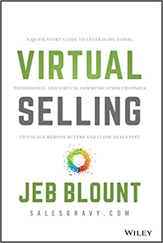 Virtual Selling: A Quick-Start Guide to Leveraging Video, Technology, and Virtual Communication Channels to Engage Remote Buyers and Close Deals...