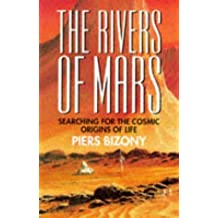 The Rivers of Mars: Searching for the Cosmic Origins of Life by Piers Bizony (1997-04-24)