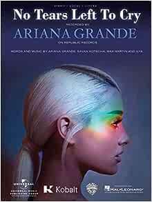 Ariana Grande No Tears Left To Cry Sheet Music Single Piano Vocal Guitar 9781540031495 Amazon Com Books