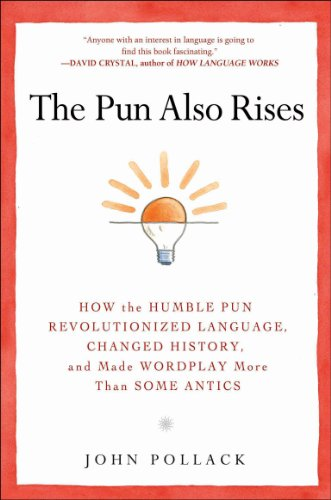 The Pun Also Rises: How the Humble Pun Revolutionized Language, Changed History, and Made Wordplay M ore Than Some (Funny Learn Language)