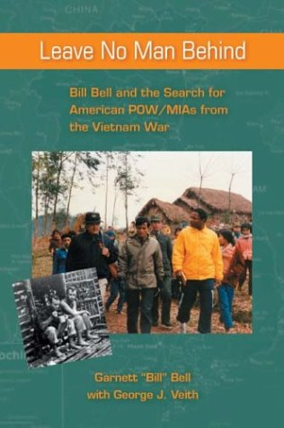 Leave No Man Behind: Bill Bell and the Search for American POW/MIAs from the Vietnam War