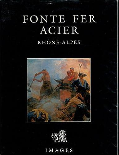 Lire un Fonte fer acier en Rhône-Alpes : XVe début-XXe siècle pdf, epub ebook
