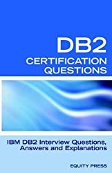 DB2 Interview Questions, Answers and Explanations: DB2 Database Certification Review
