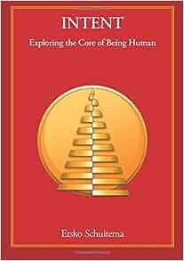 Intent: Exploring the Core of Being Human: Etsko Schuitema ...