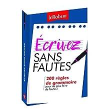 Écrivez sans fautes: 200 règles de grammaire pour ne plus faire de fautes !