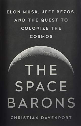 The Space Barons: Elon Musk, Jeff Bezos, and the Quest to Colonize the Cosmos (10 Facts About The International Space Station)