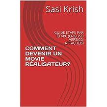 COMMENT DEVENIR UN MOVIE RÉALISATEUR?: GUIDE ÉTAPE PAR ÉTAPE (ENGLISH VERSION ATTACHED) (French Edition)