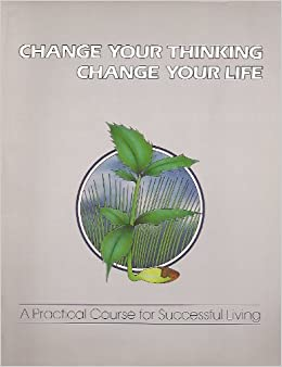 Change Your Thinking, Change Your Life: A Practical Course in Successful Living by Ernest Holmes (1984-12-02)