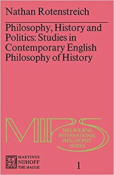 Philosophy, History and Politics: Studies in Contemporary English Philosophy of History (Melbourne International Philosophy Series)