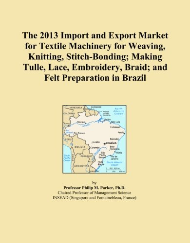 The 2013 Import and Export Market for Textile Machinery for Weaving, Knitting, Stitch-Bonding; Making Tulle, Lace, Embroidery, Braid; and Felt Preparation in (Brazil Braid)