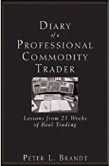 Diary of a Professional Commodity Trader: Lessons from 21 Weeks of Real Trading Kindle Edition