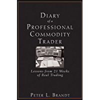 Diary of a Professional Commodity Trader: Lessons from 21 Weeks of Real Trading (English Edition)