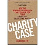 img - for By Dan Pallotta - Charity Case: How the Nonprofit Community Can Stand Up for Itself and Really Change the World (9.2.2012) book / textbook / text book