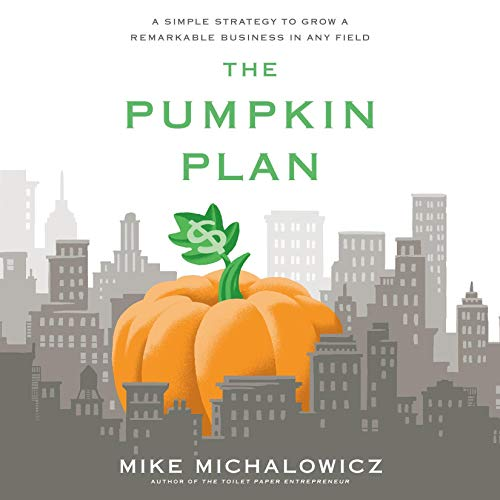 Pumpkin Field - The Pumpkin Plan: A Simple Strategy to Grow a Remarkable Business in Any Field