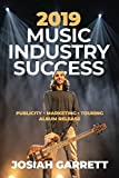 2019 Music Industry Success: Publicity - Marketing - Touring - Album Release