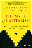 img - for The Myth of Capitalism: Monopolies and the Death of Competition book / textbook / text book