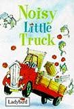Noisy Little Truck, Ladybird Books Staff, 0721419224