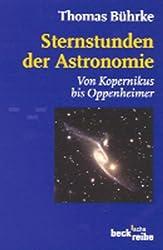 Sternstunden der Astronomie: Von Kopernikus bis Oppenheimer