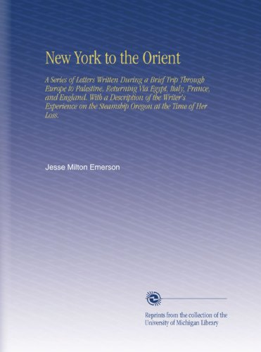 New York To The Orient  A Series Of Letters Written During A Brief Trip Through Europe To Palestine  Returning Via Egypt  Italy  France  And England      The Steamship Oregon At The Time Of Her Loss
