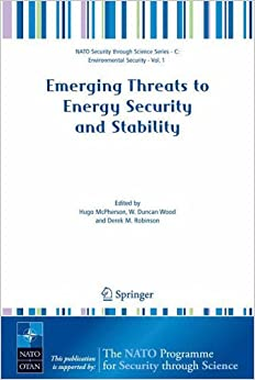 Emerging Threats To Energy Security And Stability: Proceedings of the NATO Advanced Research Workshop on Emerging Threats to Energy Security and . . . ... (Nato Security through Science Series C:)
