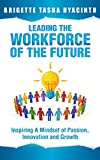 Leading the Workforce of the Future: Inspiring a