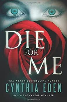 Die For Me: A Novel of the Valentine Killer by [Eden, Cynthia]