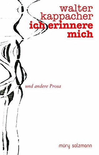Ich erinnere mich: und andere Prosa Gebundenes Buch – 1. Februar 2018 Walter Kappacher Muery Salzmann 3990141678 Österreich