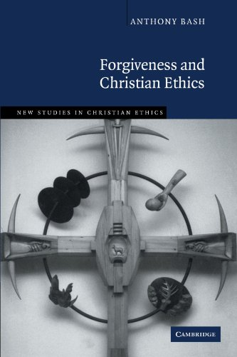 Forgiveness and Christian Ethics (New Studies in Christian Ethics)