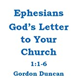 Ephesians - God's Letter to Your Church:  1:1-6