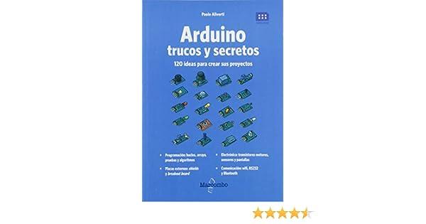 Arduino. Trucos y secretos. 120 ideas para resolver cualquier ...