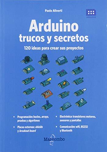 Arduino. Trucos y secretos. 120 ideas para resolver cualquier problema por Paolo Aliverti