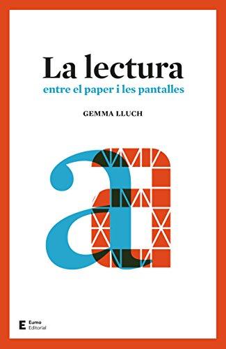 La lectura: Entre el paper i les pantalles (Catalan Edition)