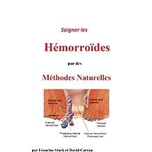 Hémorroïdes : Traitements Naturels pour soigner les hémorroides et crises hemorroidaires (French Edition)