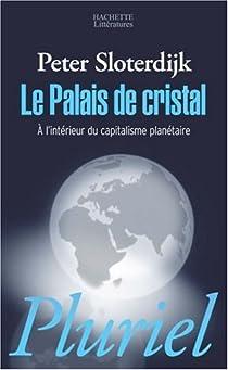 Le palais de cristal : A l'intérieur du capitalisme planétaire par Sloterdijk