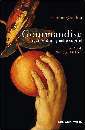 Florent Quellier - Gourmandise - Histoire d'un péché capita