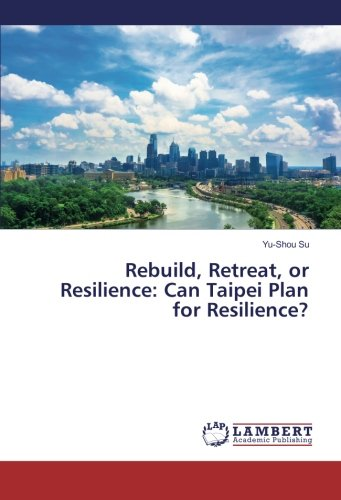 Rebuild, retreat, or resilience :  can Taipei plan for resilience? /