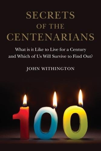Secrets of the Centenarians: What is it Like to Live for a Century and Which of Us Will Survive to Find Out? [John Withington] (Tapa Dura)