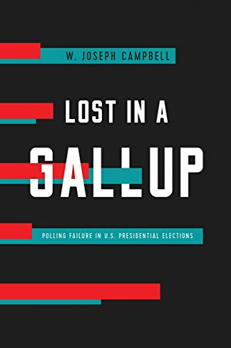 Book Cover: Lost in a Gallup: Polling Failure in U.S. Presidential Elections